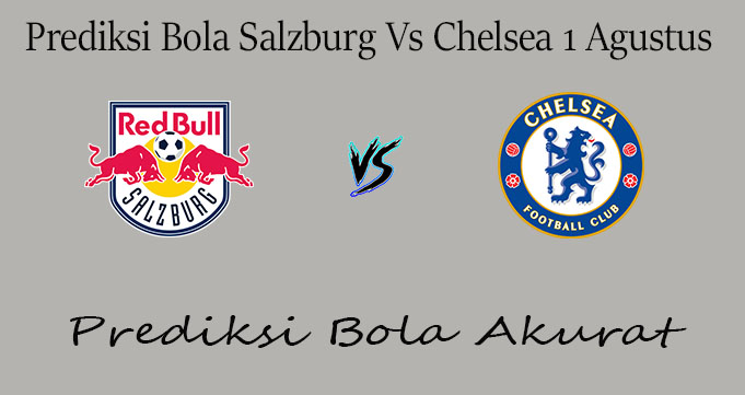 Prediksi Bola Salzburg Vs Chelsea 1 Agustus