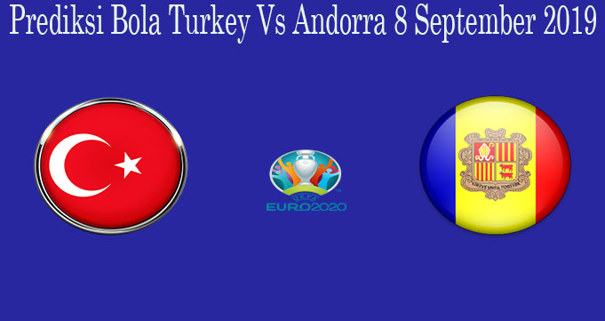 Prediksi Bola Turkey VS Andorra 8 September 2019