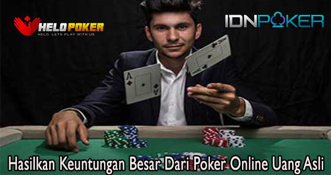 Hasilkan Keuntungan Besar Dari Poker Online Uang Asli